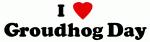 I Love Groudhog Day