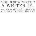 You Know You're a Writer If...You Love the Library