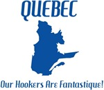 Quebec - Our Hookers Are Fantasique!