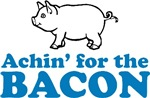 Achin' for the Bacon