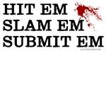 Hit Em, Slam Em, Submit Em MMA tshirts