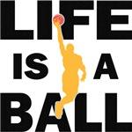 Life Is A Ball Basketball