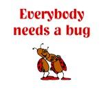Everybody Needs A Bug
