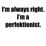 I'm a Perfektionist