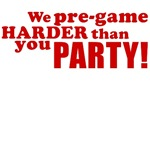We pregame harder than you party