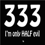 333 I'm only half evil