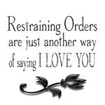 Restraining Orders are just another way of saying