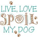 Live Love Spoil My Dog