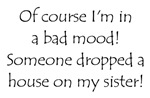 Of course I'm in a bad mood!
