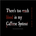 Too much blood in Caffiene system