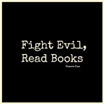 Fight Evil, Read Books!