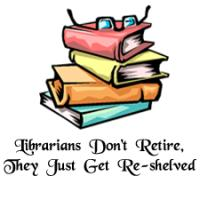Librarians Don't Retire - Just Get Re-Shelved!