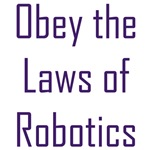 Obey the Laws of Robotics - Asimov inspired T-shi