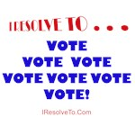 I Resolve To . . . Vote, Vote, Vote!