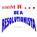 I Resolve To . . . Resolutionista!