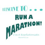 I Resolve To . . . Marathon!