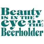 Beauty is in the Eye of the Beerholder (teal print