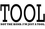 Tool - Not The Band. I'M Just A Tool