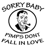 Sorry Baby, Pimps Don't Fall In Love