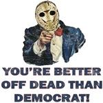 Better Off Dead Than Democrat