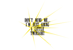 DON'T MIND ME...I'M GOING TWINSANE!
