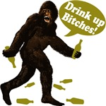 Drink Up Bitches Bigfoot