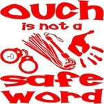 Ouch Is Not A Safe Word