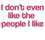 I Don't Even Like People I Like