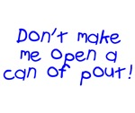Don't Make Me Open Pout