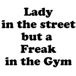 Lady in the street but a Freak in the Gym