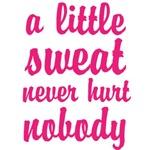 a little sweat never hurt nobody