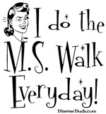 I do the MS Walk Everyday!