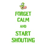 Forget Calm and Start Shouting