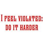 I feel violated: do it harder