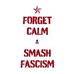Forget Calm & Smash Fascism