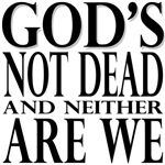 God's Not Dead And Neither Are We