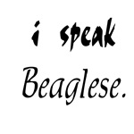 I Speak Beaglese - Beagle Bark