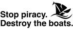 Stop piracy. Destroy the boats.