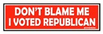 Don't Blame Me, I Voted Republican