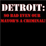 DETROIT:  so bad even our mayors a criminal!