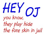 HEY OJ you know they play hide the fore skin in ja