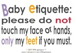 BABY ETIQUETTE MANNERS: I'M NEW PLEASE DON'T TOUCH