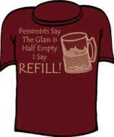 Pessimists Say Glass Is Half Empty I Say Refill