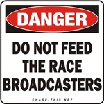 DANGER:  DO NOT FEED<br/>THE RACE BROADCASTERS