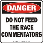 DANGER:  DO NOT FEED<br/>THE RACE COMMENTATORS