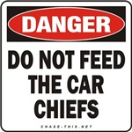 DANGER:  DO NOT FEED<br/>THE CAR CHIEFS