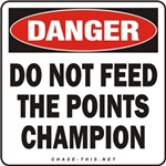 DANGER:  DO NOT FEED<br/>THE POINTS CHAMPION