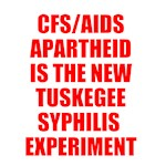 CFS/AIDS PARTHEID IS THE NEW RTUKEGEE SYPHILIS EXP