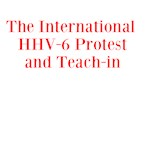 The International HHV-6 Protest and Teach-in