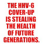 THE HHV-6 COVER-UP IS STEALING THE HEALTH OF FUTUR